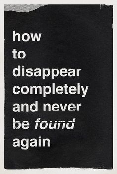 How to disappear completely and never be found again.