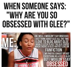 That's so me! Obsessed girl right here XD