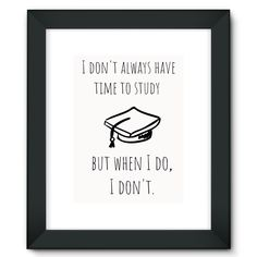 """""""I don't always have time to study, but when i do, i don't"""" Framed Fine Art Print"""