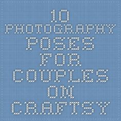 10 Photography Poses for Couples - On Craftsy
