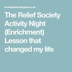 The Relief Society Activity Night (Enrichment) Lesson that changed my life