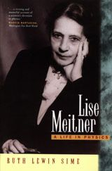 LISE MEITNER: A LIFE IN PHYSICS ~ Ruth Lewin Sime ~ University of California Press ~ 1997