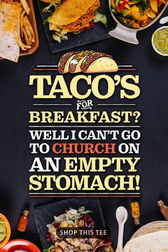 Tacos for Breakfast? I Can't go to Church on an Empty Stomach! Great Gift for Lovers of Mexican Food, Taco Shells & Love Church.