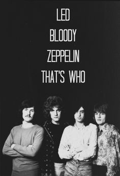who's the best rock and roll band of all time? the bloody zeppelin that's who!