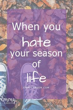 What to do when you feel like you hate your season of life Like You, Told You So, Seasons Of Life, Big Picture, Our Life, Self Care, Stuff To Do, Hate, About Me Blog