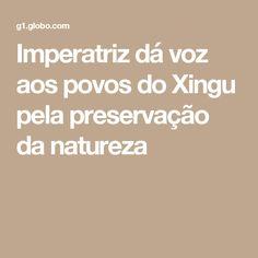Imperatriz dá voz aos povos do Xingu pela preservação da natureza