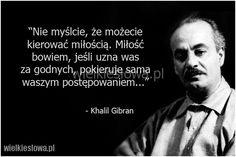 Nie myślcie, że możecie kierować miłością... #Gibran-Khalil,  #Miłość