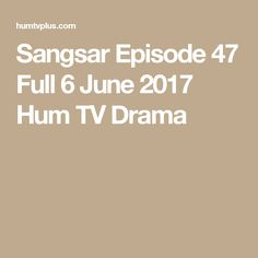 Sangsar Episode 47 Full 6 June 2017 Hum TV Drama
