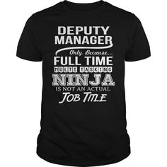 Deputy Manager Only Because Full Time Multi Tasking Ninja Is Not An Actual Job Title T Shirt, Hoodie Deputy Manager