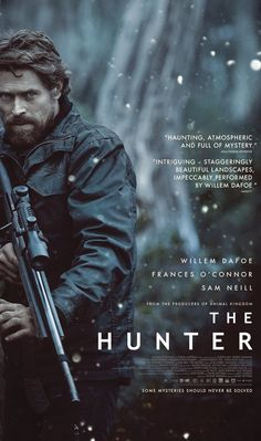 The Hunter (2011) Martin, a mercenary, is sent from Europe by a mysterious biotech company to the Tasmanian wilderness on a hunt for the last Tasmanian tiger. Willem Dafoe, Sam Neill, Morgana Davies...7b