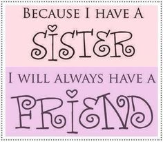 because I have a sister quotes family friendship quote stripes friend sister family quote family quotes friendship quotes siblings Life Quotes Love, Family Quotes, Cute Quotes, Great Quotes, Quotes To Live By, Funny Quotes, Inspirational Quotes, Qoutes, Motivational