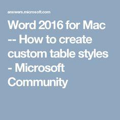 Word 2016 for Mac -- How to create custom table styles - Microsoft Community