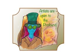 Artists are open to the Profound