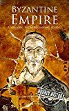 Free Kindle Book -   Byzantine Empire: A History From Beginning to End