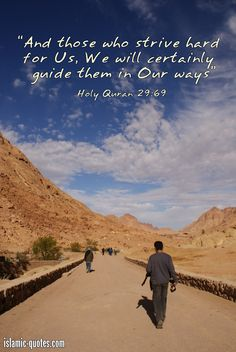 Quran (29:69). And those who strive hard for Us, We will certainly guide them in Our ways.