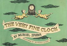 The Very Fine Clock by Muriel Spark, illustrated by Edward Gorey