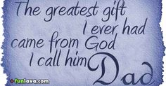 dad-gift-from-god -  Best father daughter love quotes