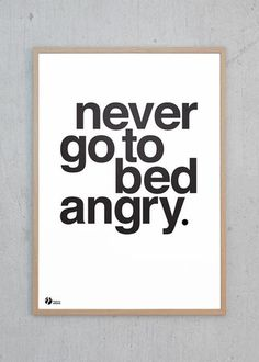 Plakat - http://justspotted.dk/collections/poster-by-krohn/products/never-go-to-bed-angry-s-h