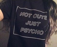 Hey, I found this really awesome Etsy listing at https://www.etsy.com/listing/232800714/cool-not-cute-just-psycho-tumblr-grunge