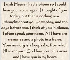 I wish Heaven had a phone. I miss you