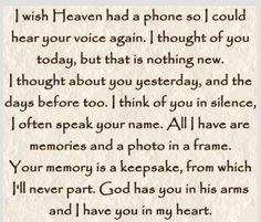 I wish Heaven had a phone. I miss you