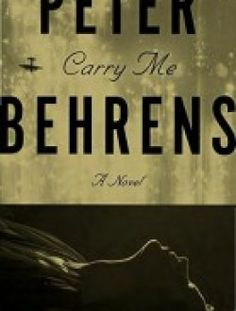 Carry Me: A Novel by Peter Behrens download here ==> http://www.aazea.com/book/carry-me-a-novel-by-peter-behrens/