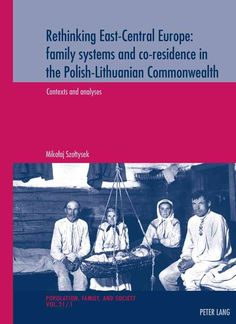 Rethinking East-central Europe: Family Systems and Co-residence in the Polish-lithuanian Commonwealth; Contexts a...