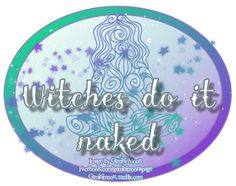 """Witches do it naked.  These are just some of the badges I've made, for the rest click the image and tag """"badges"""" or go to my FB page @ Facebook.com/geminimoonspage"""