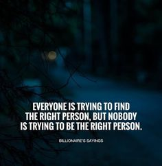 Be the right person..