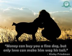 Money can buy you a fine dog, but only love can make him wag his tail. www.pethealthpharmacy.com