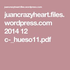 juancrazyheart.files.wordpress.com 2014 12 c-_hueso11.pdf