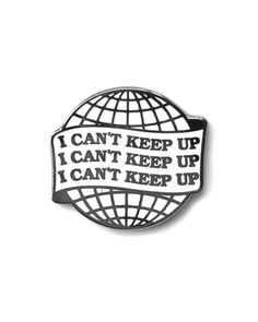 I Can't Keep Up Pin