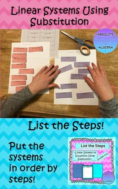 List the Steps. Linear Systems of Equations using Substitution Students will put the problems in order from system to answer! Includes: 10 systems of equations cut into steps for the students to put back together Color and B/W copies Partner Instructions Answer sheet Worked Out Answer Key