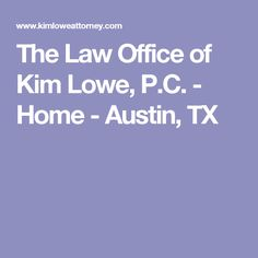 The Law Office of Kim Lowe, P.C. - Home - Austin, TX