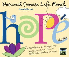 April is National Donate Life... that organ donation is not limited to just organs. You can donate bones, skin and tissue, etc., which can vastly improve someone's life forever!!
