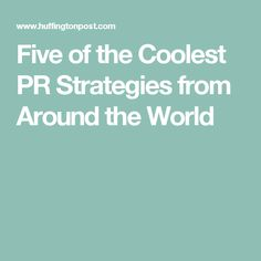 Five of the Coolest PR Strategies from Around the World