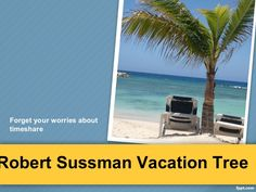 Robert Sussman Vacation Tree- Forget your worries about timeshareRobert Sussman Telemarketing Scam