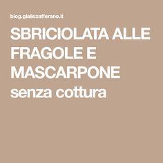 SBRICIOLATA ALLE FRAGOLE E MASCARPONE senza cottura Dessert, Mascarpone, Deserts, Postres, Desserts, Plated Desserts
