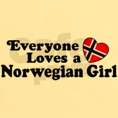 Everyone Loves a Norwegian Girl T-Shirt on CafePress.com