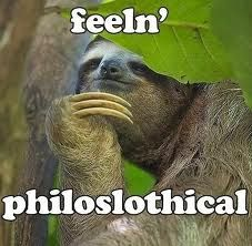 she sloths me... she sloths me not... SHE SLOTHS ME