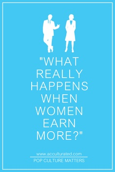 http://acculturated.com/2013/01/16/what-really-happens-when-women-earn-more/