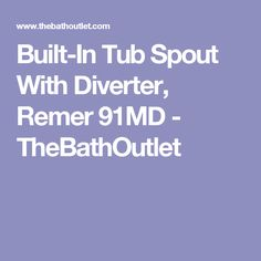 Built-In Tub Spout With Diverter, Remer 91MD - TheBathOutlet