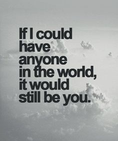 I Could Have Anyone in The World – Cute Love Quote