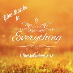 Give Thanks! Thank You Jesus, Thank God, Bible Scriptures, Bible Quotes, Bible Mapping, 1 Thessalonians 5, Bible News, Thankful Thursday, Jesus Lives