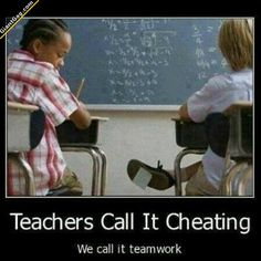 Teachers Call It Cheating, We Call It ...   Click the link to view full image and description : )
