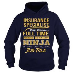 INSURANCE SPECIALIST Only Because Full Time Multi Tasking Ninja Is Not An Actual…
