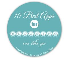 10 Best Apps for Blogging On the Go from Creative Kristi via @Mique Provost  30daysblog.