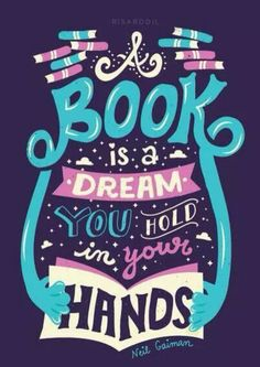 """A book is a dream you hold in your hands."" -- Neil Gaiman"