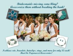 Accessorize your bridal party with $5 Paparazzi Jewelry      Contact me today!!! Paparazzi Jewelry/Hair Accessories Everything is $5.00 Independent consultant Angie Belmore #14219 Email: AngiesPaparazzi@yahoo.com