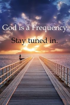 Stay tuned into the God frequency.